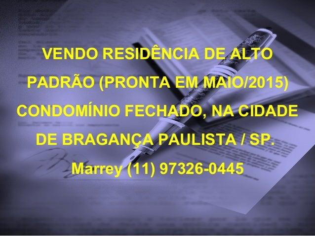 VENDO RESIDÊNCIA DE ALTO PADRÃO (PRONTA EM MAIO/2015) CONDOMÍNIO FECHADO, NA CIDADE DE BRAGANÇA PAULISTA / SP. Marrey (11)...