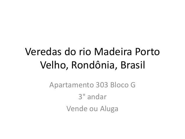 Veredas do rio Madeira Porto  Velho, Rondônia, Brasil  Apartamento 303 Bloco G  3° andar  Vende ou Aluga