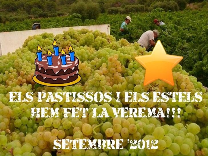 ELS PASTISSOS I ELS ESTELS   HEM FET LA VEREMA!!!     SETEMBRE 2012