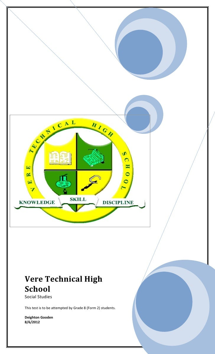 Vere Technical HighSchoolSocial StudiesThis test is to be attempted by Grade 8 (Form 2) students.Deighton Gooden8/6/2012