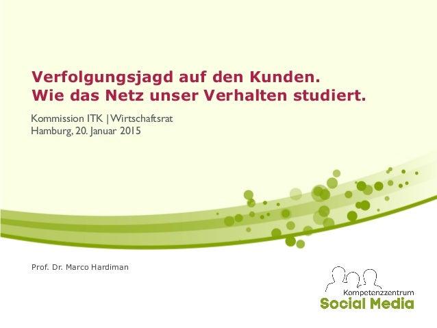 Prof. Dr. Marco Hardiman Verfolgungsjagd auf den Kunden.  Wie das Netz unser Verhalten studiert. Kommission ITK | Wirtsch...