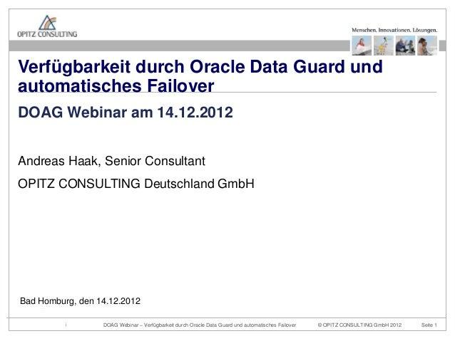 Verfügbarkeit durch Oracle Data Guard undautomatisches FailoverDOAG Webinar am 14.12.2012Andreas Haak, Senior ConsultantOP...