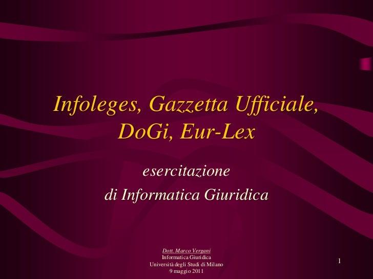 Infoleges, Gazzetta Ufficiale,DoGi, Eur-Lex<br />esercitazione<br />di Informatica Giuridica<br />1<br />Dott. Marco Verga...
