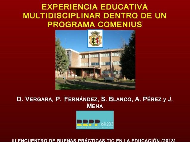 EXPERIENCIA EDUCATIVA MULTIDISCIPLINAR DENTRO DE UN PROGRAMA COMENIUS  D. V ERGARA, P. F ERNÁNDEZ, S . B LANCO, A . P ÉREZ...