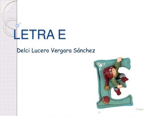 LETRA E Delci Lucero Vergara Sánchez USAT- Programa de Computo I - Grupo A