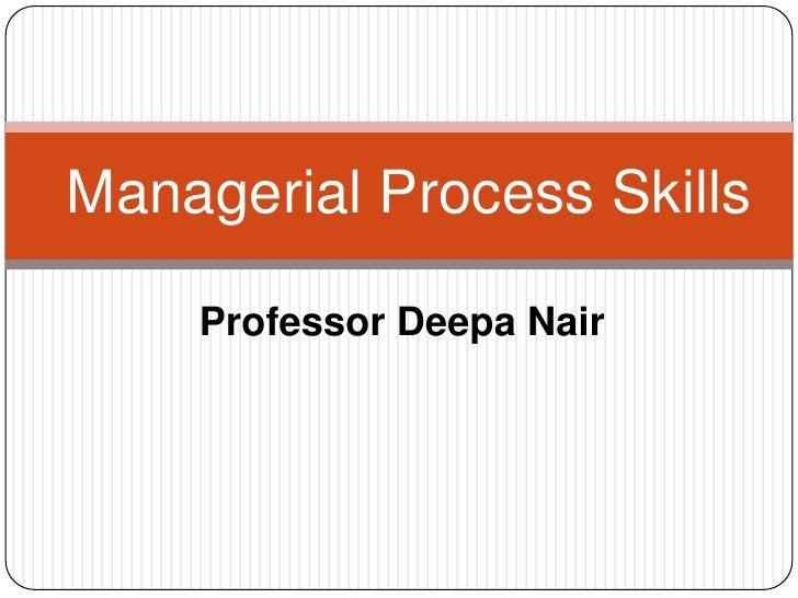 Managerial Process Skills<br />Professor Deepa Nair<br />