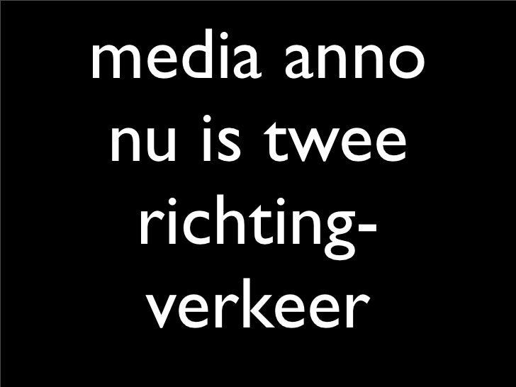 media anno nu is twee  richting-  verkeer