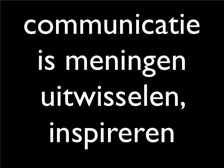 communicatie  is meningen  uitwisselen,   inspireren