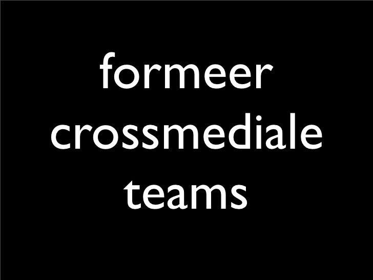 formeer crossmediale    teams