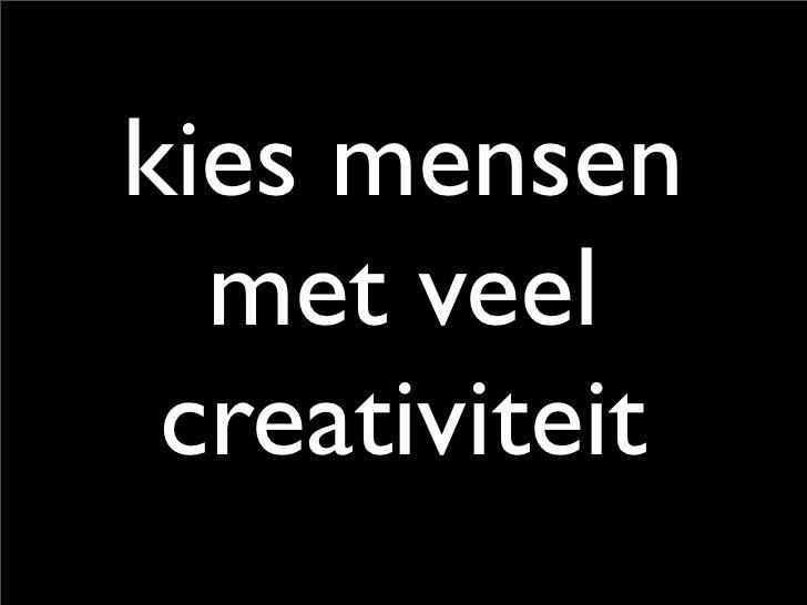 kies mensen   met veel  creativiteit