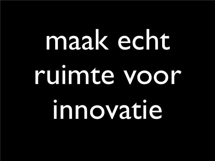 maak echt ruimte voor  innovatie