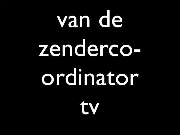 van de zenderco- ordinator     tv