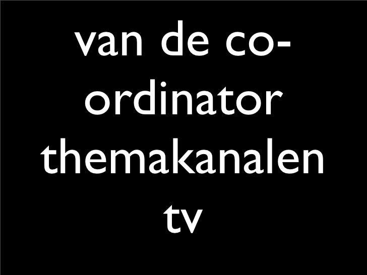 van de co-   ordinator themakanalen       tv