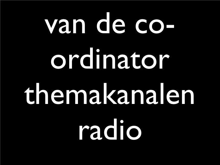 van de co-   ordinator themakanalen     radio