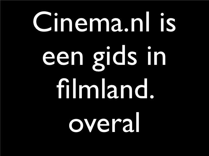 Cinema.nl is een gids in   filmland.    overal