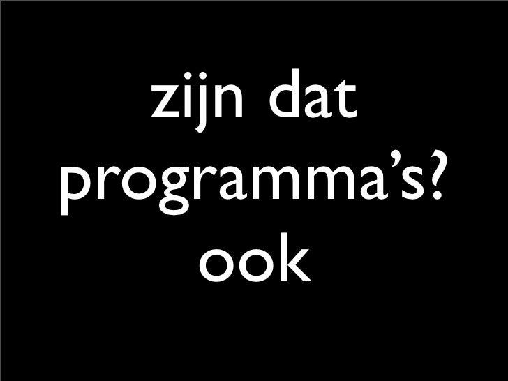 zijn dat programma's?      ook