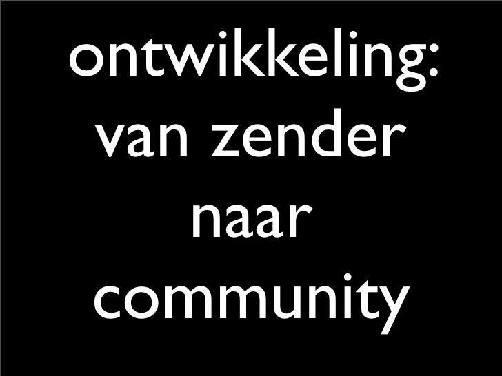 ontwikkeling:  van zender     naar  community