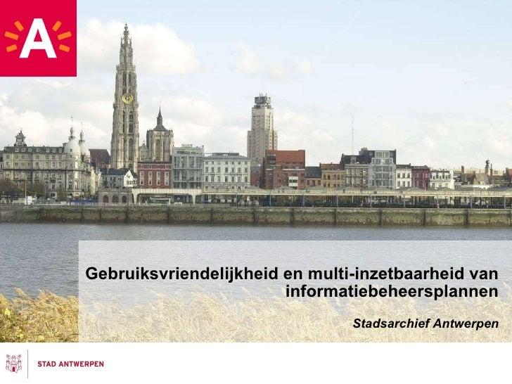 Gebruiksvriendelijkheid en multi-inzetbaarheid van informatiebeheersplannen Stadsarchief Antwerpen