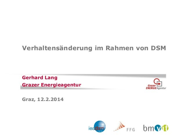 Verhaltensänderung im Rahmen von DSM  Gerhard Lang  Grazer Energieagentur  Graz, 12.2.2014