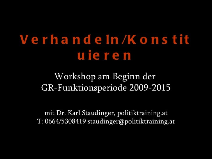 V e r h a n d e l n /K o n s t i t           u ie r e n      Workshop am Beginn der    GR-Funktionsperiode 2009-2015      ...