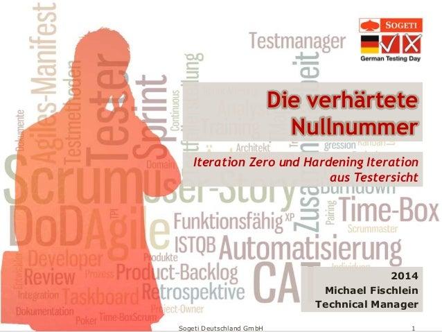 Sogeti Deutschland GmbH 1 Die verhärtete Nullnummer 2014 Michael Fischlein Technical Manager Iteration Zero und Hardening ...