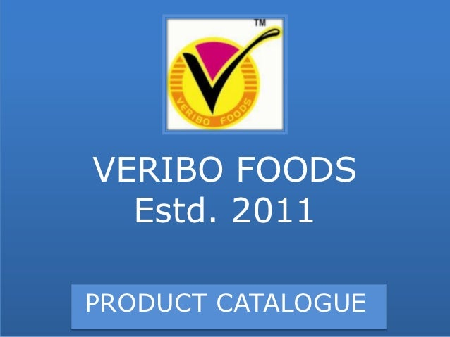 VERIBO FOODS  Estd. 2011PRODUCT CATALOGUE
