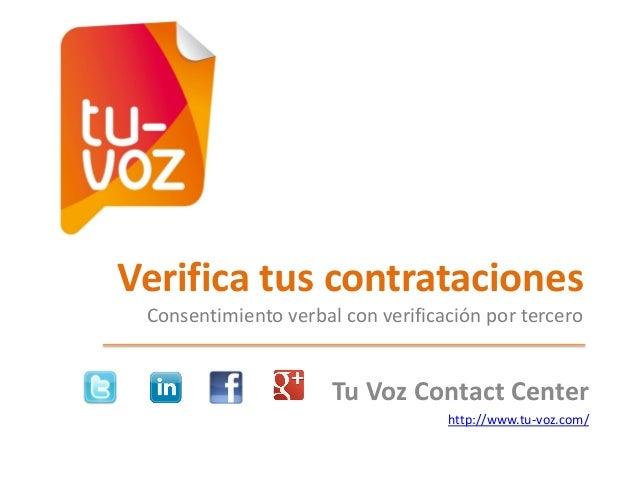 Verifica tus contrataciones Consentimiento verbal con verificación por tercero  Tu Voz Contact Center http://www.tu-voz.co...