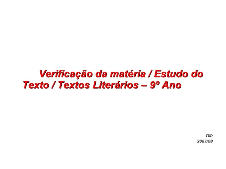 Verificação da matéria / Estudo do Texto / Textos Literários – 9º Ano                                           rsn       ...