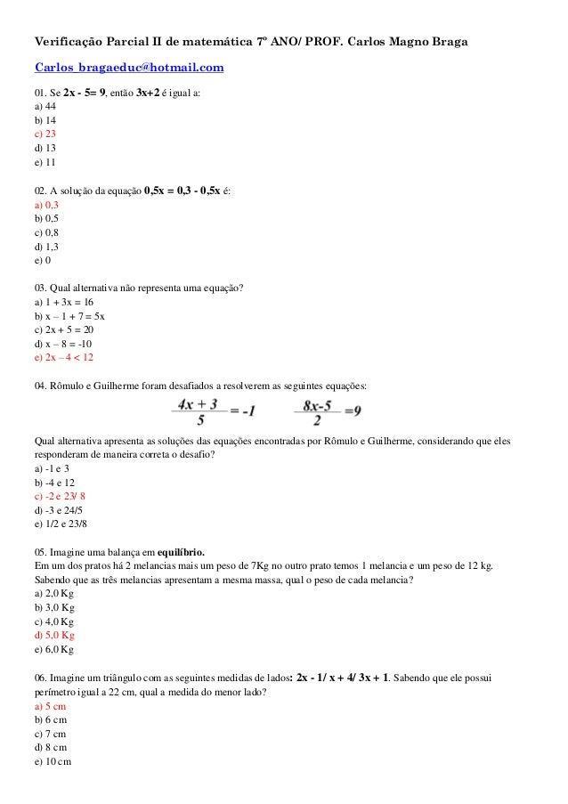 Verificação Parcial II de matemática 7º ANO/ PROF. Carlos Magno Braga Carlos_bragaeduc@hotmail.com 01. Se 2x - 5= 9, então...