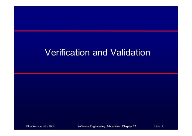 Verification and Validation©Ian Sommerville 2004   Software Engineering, 7th edition. Chapter 22   Slide 1