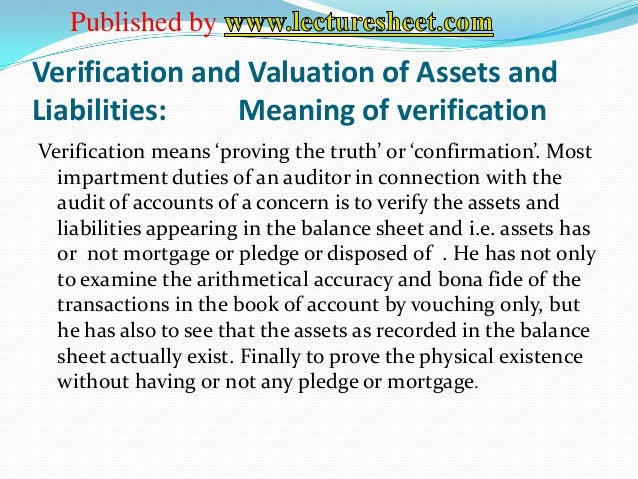 Published byVerification and Valuation of Assets andLiabilities:    Meaning of verificationVerification means 'proving the...
