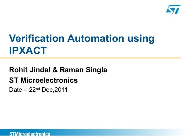 Verification Automation usingIPXACTRohit Jindal & Raman SinglaST MicroelectronicsDate – 22ndDec,2011