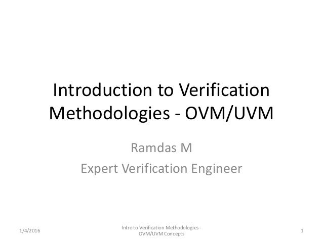 Introduction to Verification Methodologies - OVM/UVM Ramdas M Expert Verification Engineer 1/4/2016 Intro to Verification ...