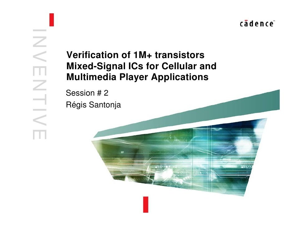 I NVENTI VE               Verification of 1M+ transistors               Mixed-Signal ICs for Cellular and               Mu...