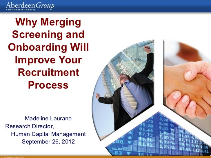Why Merging Screening andOnboarding Will Improve Your  Recruitment    Process      Madeline LauranoResearch Director, Huma...