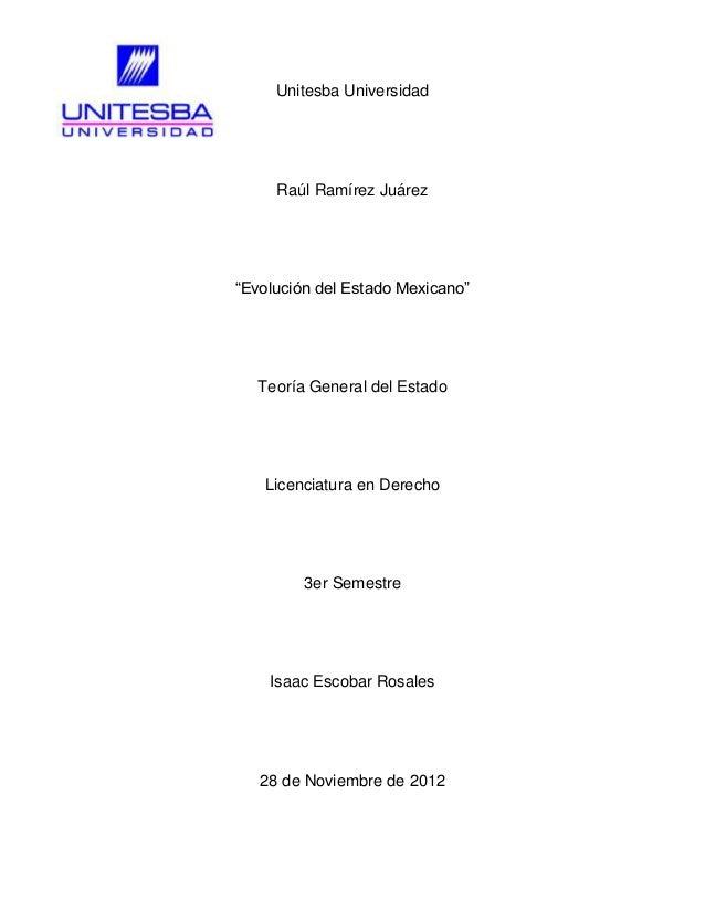 """Unitesba Universidad     Raúl Ramírez Juárez""""Evolución del Estado Mexicano""""   Teoría General del Estado   Licenciatura en ..."""