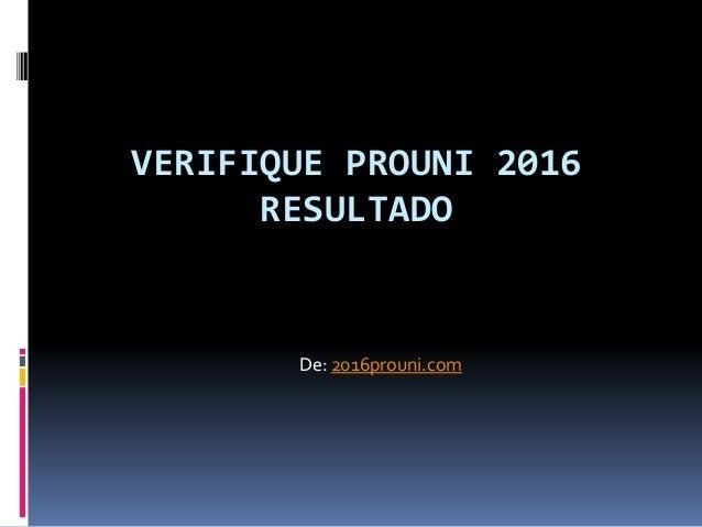 VERIFIQUE PROUNI 2016 RESULTADO De: 2016prouni.com