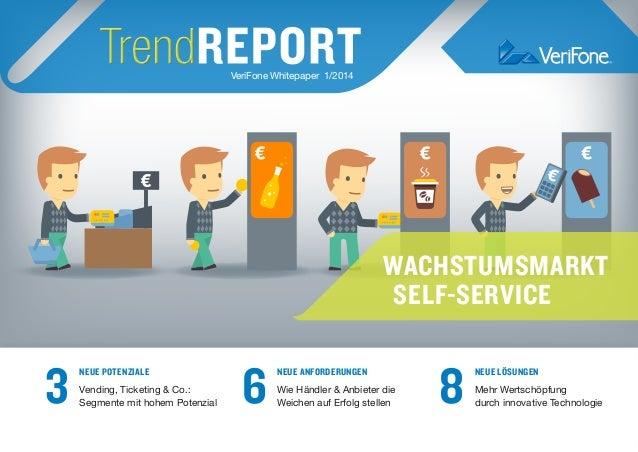 VeriFone Whitepaper 1/2014 WACHSTUMSMARKT  SELF-SERVICE NEUE POTENZIALE Vending, Ticketing & Co.: Segmente mit hohem Po...