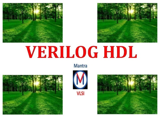 Table of Contents 1. Introduction to VLSI 2. Introduction to Verilog HDL 3. History 4. Design Methodology 5. Verilog Keywo...
