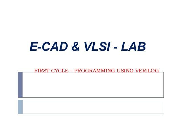 FIRST CYCLE – PROGRAMMING USING VERILOG E-CAD & VLSI - LAB