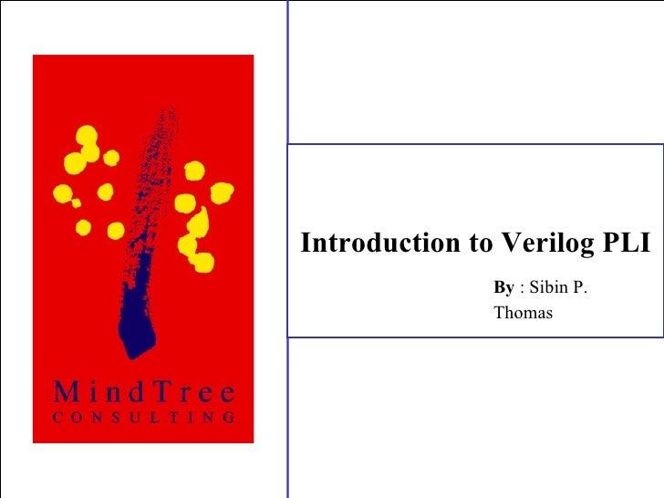 Introduction to Verilog PLI By  : Sibin P. Thomas