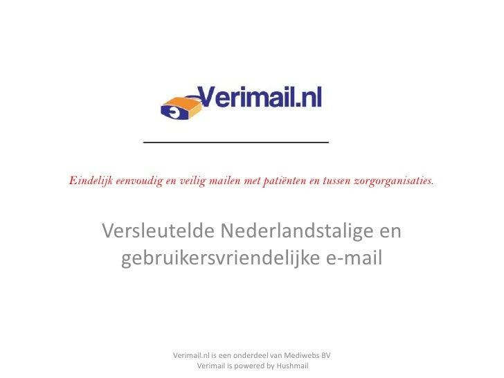 Verimail<br />Versleutelde Nederlandstalige en gebruikersvriendelijke e-mail<br />Eindelijk eenvoudig en veilig mailen met...
