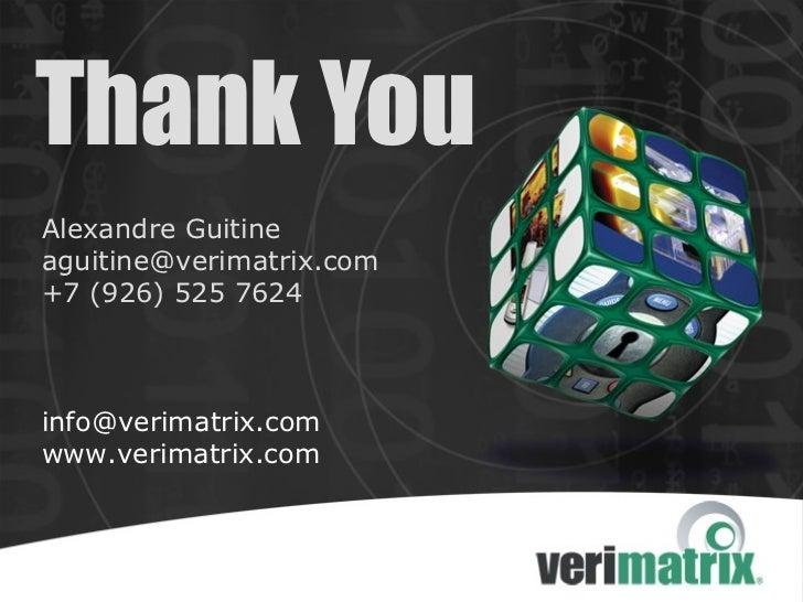 Thank YouAlexandre Guitineaguitine@verimatrix.com+7 (926) 525 7624info@verimatrix.comwww.verimatrix.com