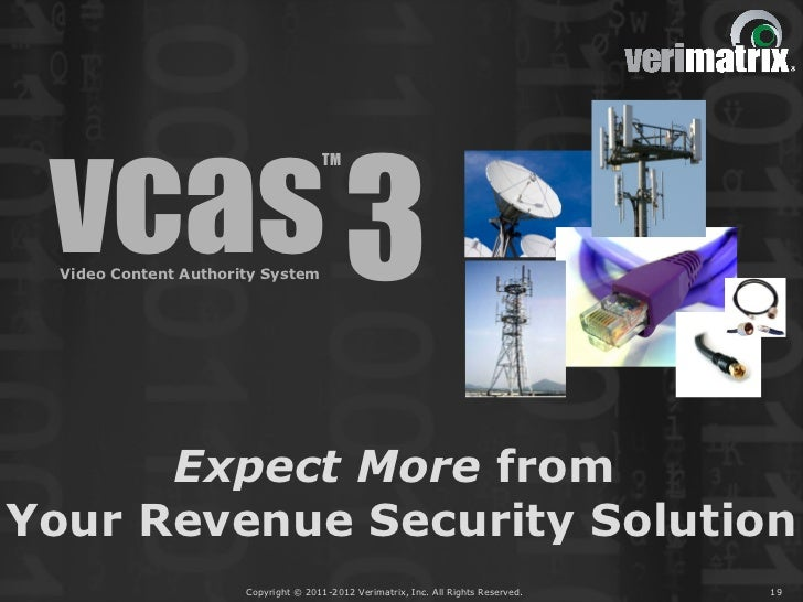 vcas 3                                       TM  Video Content Authority System      Expect More fromYour Revenue Security...