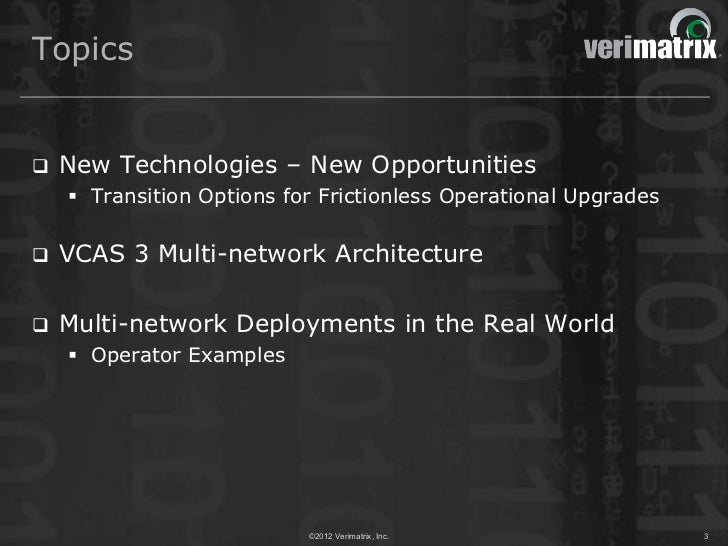 Topics   New Technologies – New Opportunities     Transition Options for Frictionless Operational Upgrades   VCAS 3 Mul...