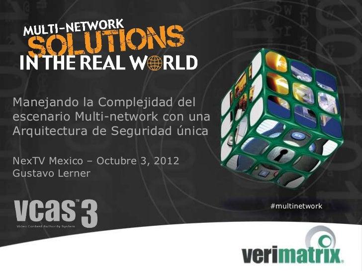 Manejando la Complejidad delescenario Multi-network con unaArquitectura de Seguridad únicaNexTV Mexico – Octubre 3, 2012Gu...