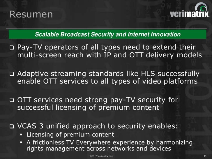 Resumen        Scalable Broadcast Security and Internet Innovation   Pay-TV operators of all types need to extend their  ...