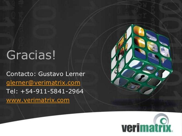 Gracias!Contacto: Gustavo Lernerglerner@verimatrix.comTel: +54-911-5841-2964www.verimatrix.com