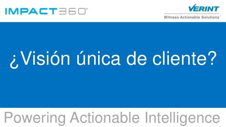 ¿Visión única de cliente?Powering Actionable Intelligence