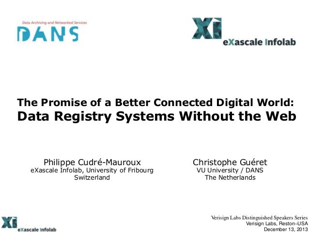 The Promise of a Better Connected Digital World:  Data Registry Systems Without the Web  Philippe Cudré-Mauroux  eXascale ...